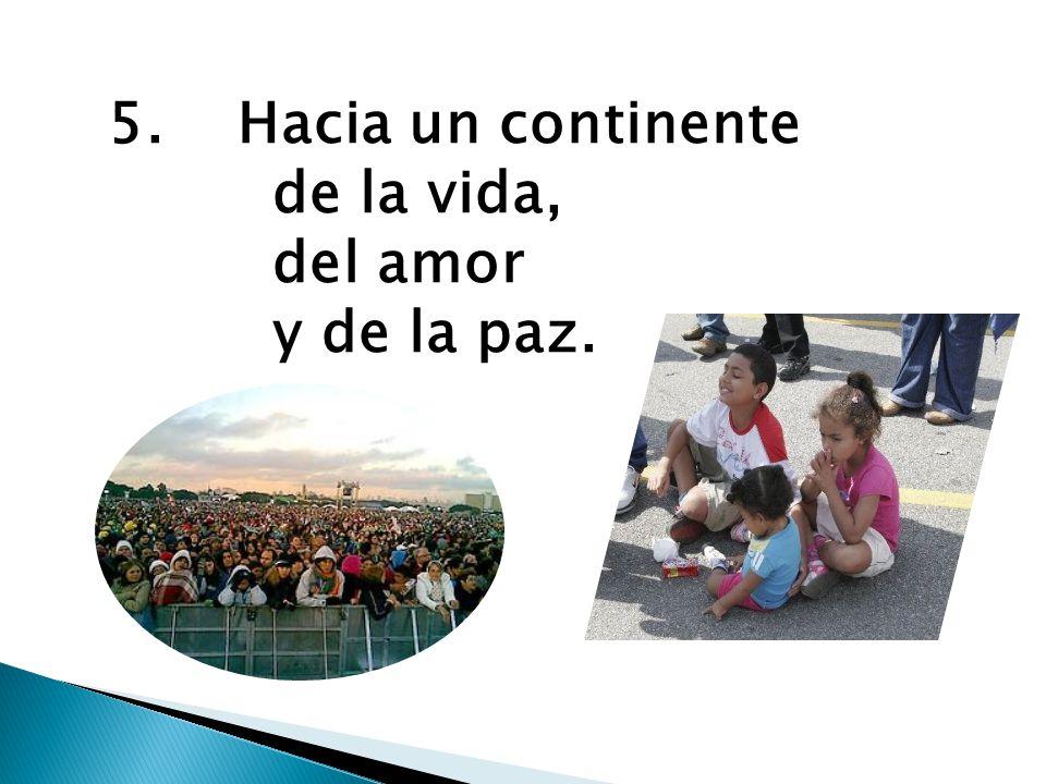 5. Hacia un continente de la vida, del amor y de la paz.