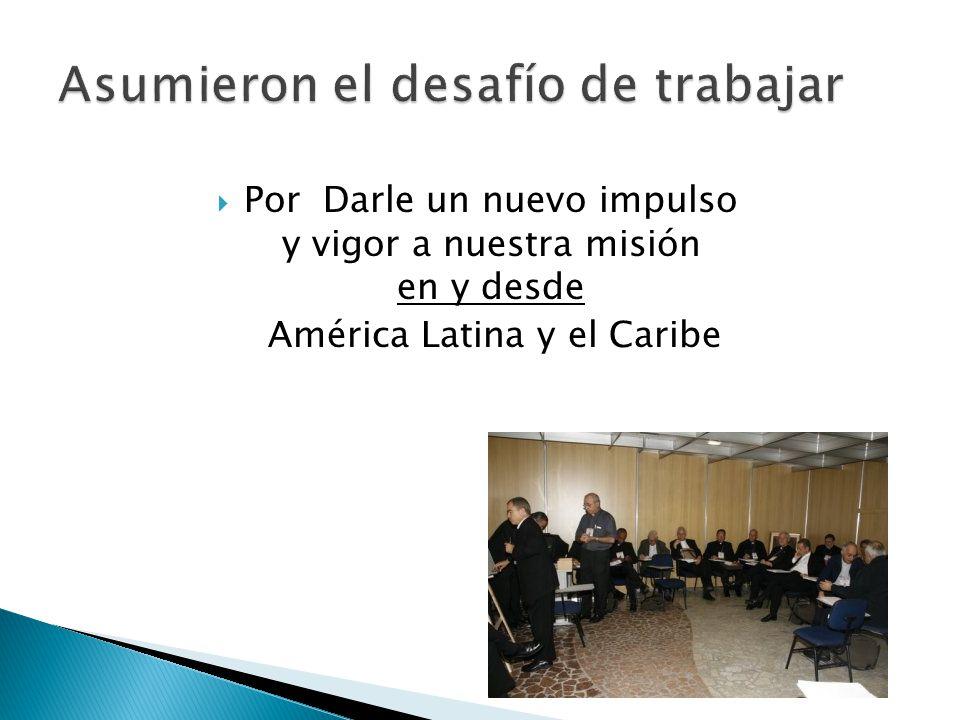 Por Darle un nuevo impulso y vigor a nuestra misión en y desde América Latina y el Caribe