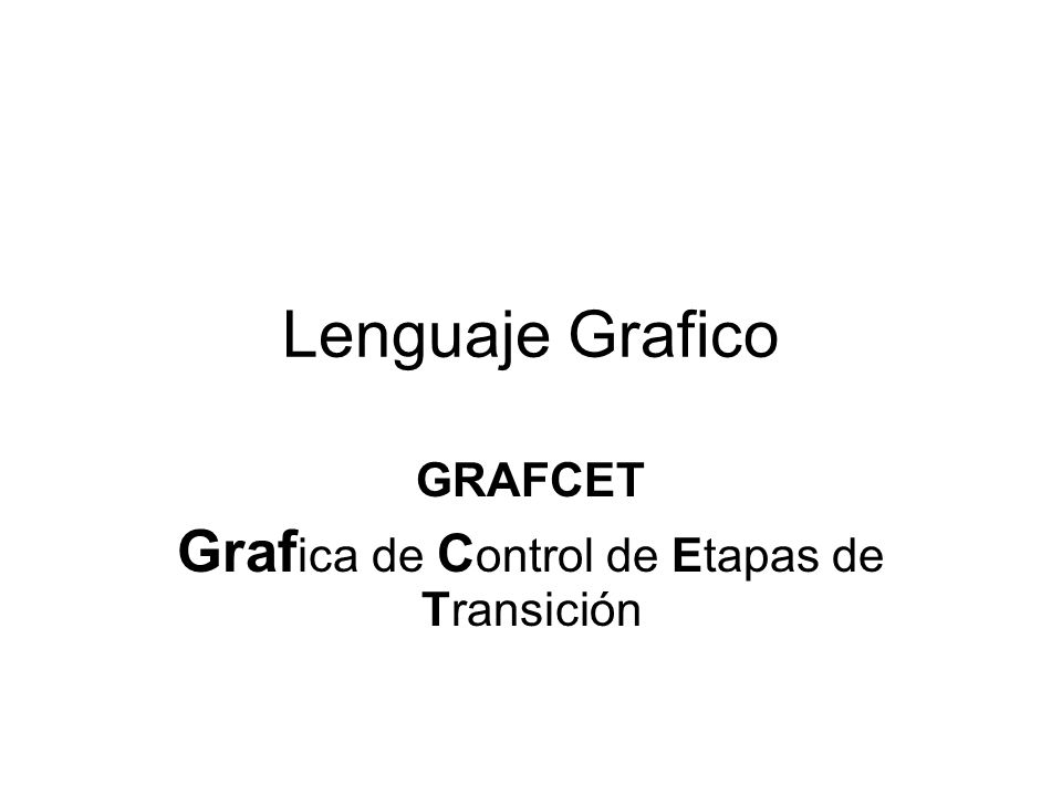 Lenguaje Grafico GRAFCET Graf ica de C ontrol de Etapas de Transición
