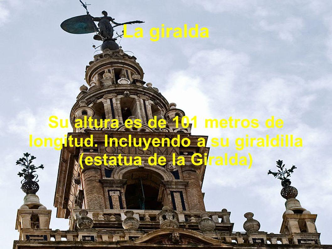 La giralda Su altura es de 101 metros de longitud. Incluyendo a su giraldilla (estatua de la Giralda)