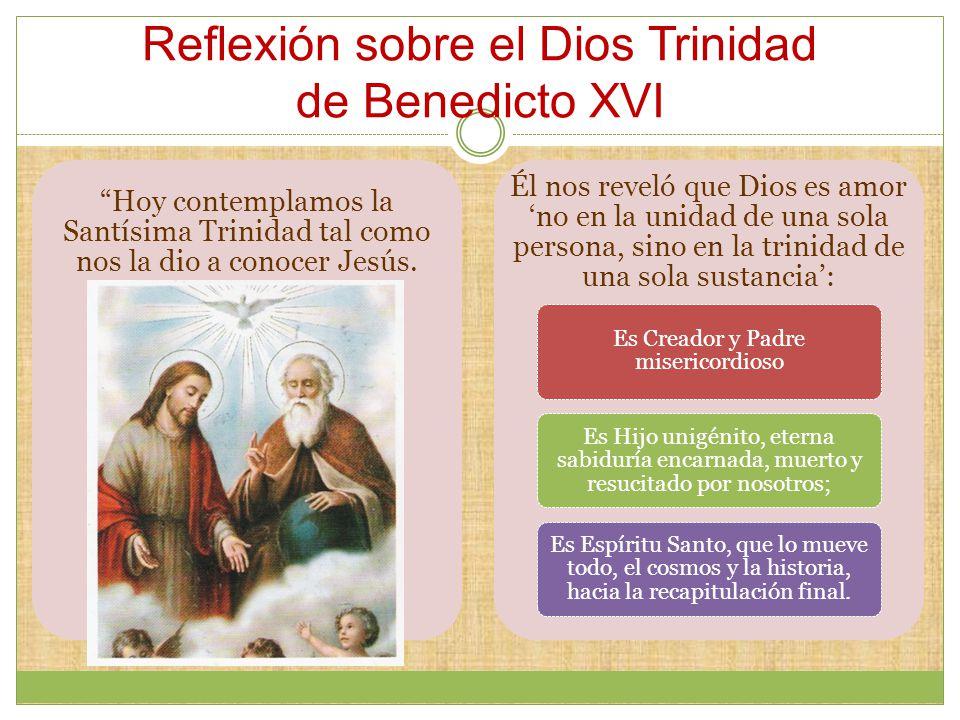 Reflexión sobre el Dios Trinidad de Benedicto XVI Hoy contemplamos la Santísima Trinidad tal como nos la dio a conocer Jesús.