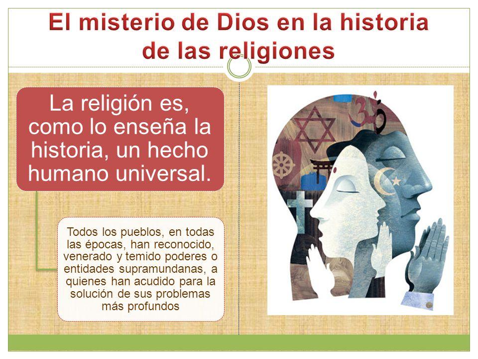La religión es, como lo enseña la historia, un hecho humano universal.