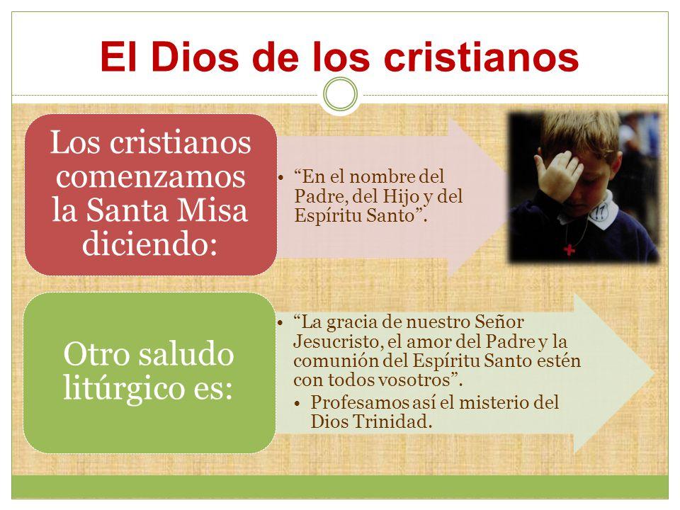 El Dios de los cristianos En el nombre del Padre, del Hijo y del Espíritu Santo.