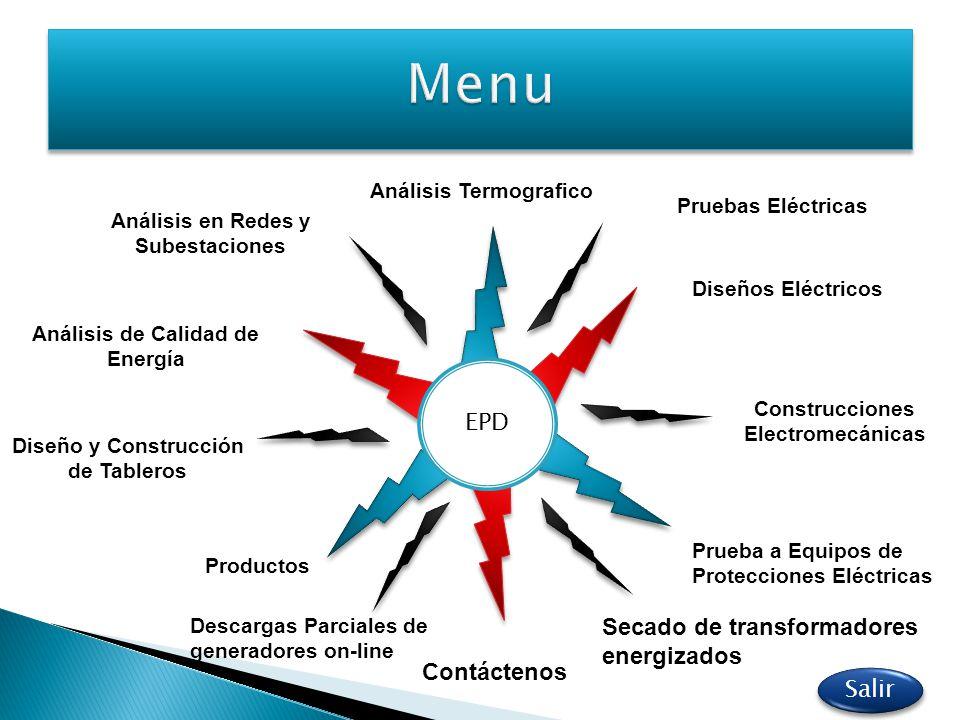 Análisis Termografico Análisis en Redes y Subestaciones Prueba a Equipos de Protecciones Eléctricas EPD Análisis de Calidad de Energía Diseños Eléctri