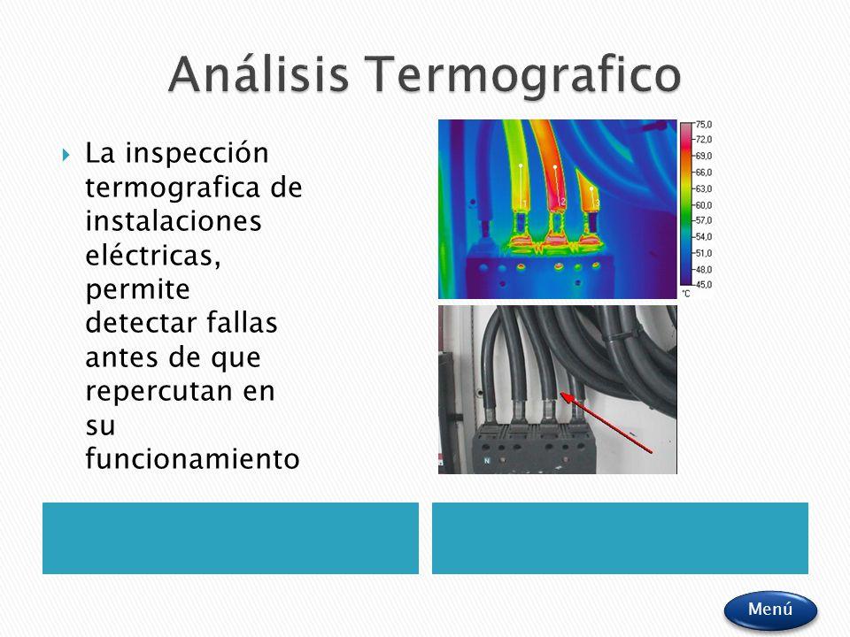 La inspección termografica de instalaciones eléctricas, permite detectar fallas antes de que repercutan en su funcionamiento Menú