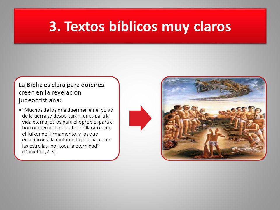 3. Textos bíblicos muy claros La Biblia es clara para quienes creen en la revelación judeocristiana: Muchos de los que duermen en el polvo de la tierr