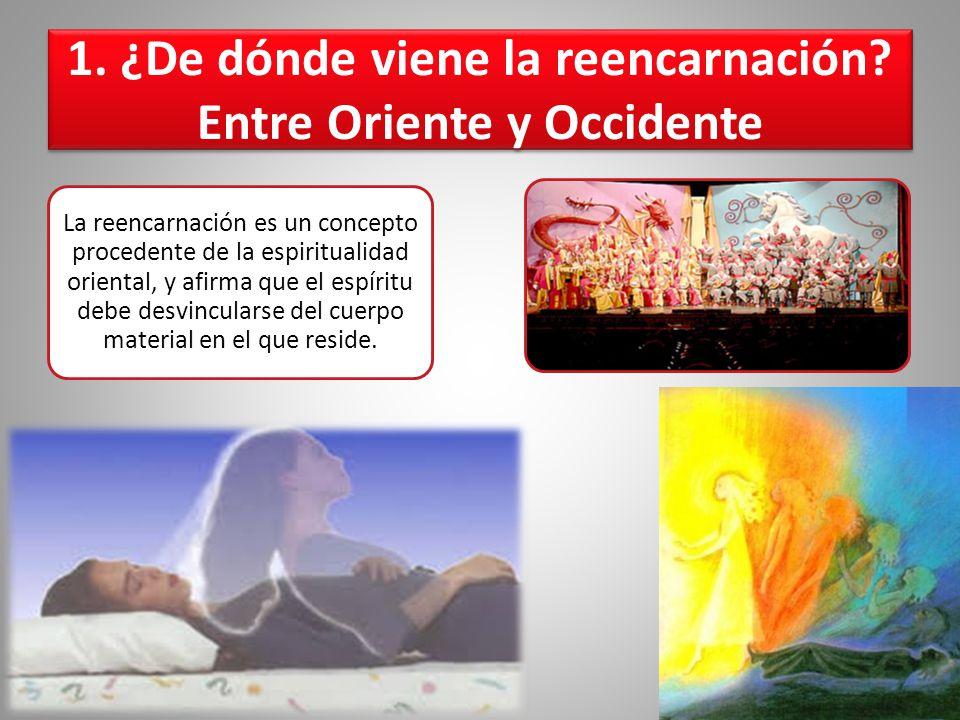 1. ¿De dónde viene la reencarnación? Entre Oriente y Occidente La reencarnación es un concepto procedente de la espiritualidad oriental, y afirma que