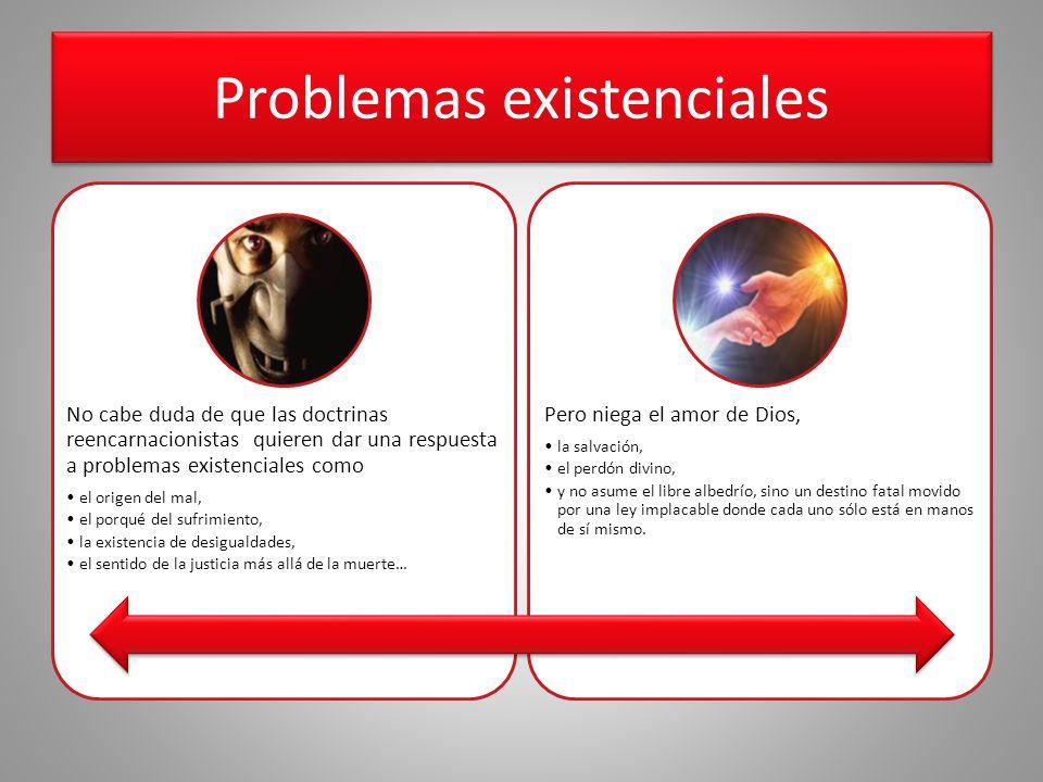 Problemas existenciales No cabe duda de que las doctrinas reencarnacionistas quieren dar una respuesta a problemas existenciales como el origen del ma