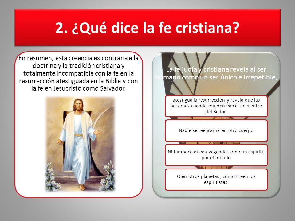 2. ¿Qué dice la fe cristiana? En resumen, esta creencia es contraria a la doctrina y la tradición cristiana y totalmente incompatible con la fe en la