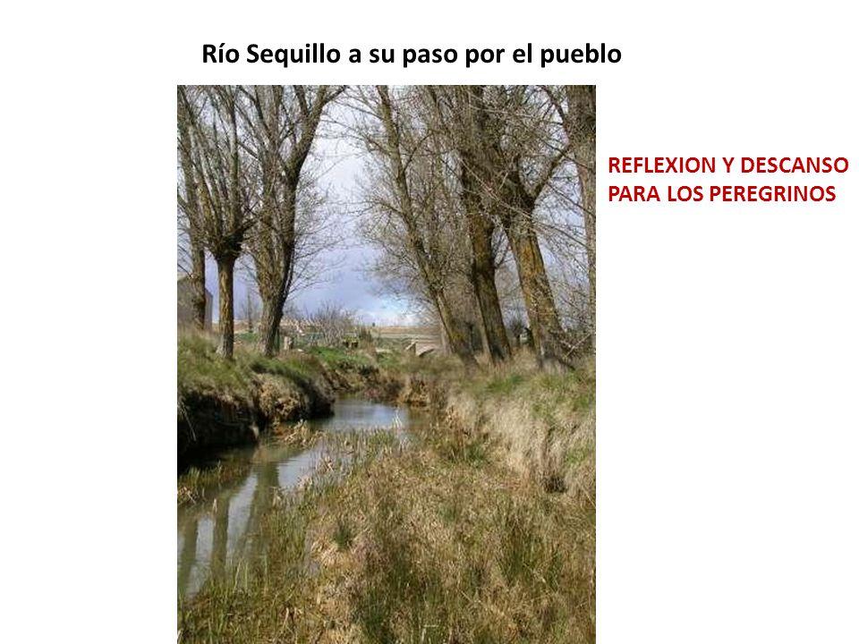 Río Sequillo a su paso por el pueblo REFLEXION Y DESCANSO PARA LOS PEREGRINOS