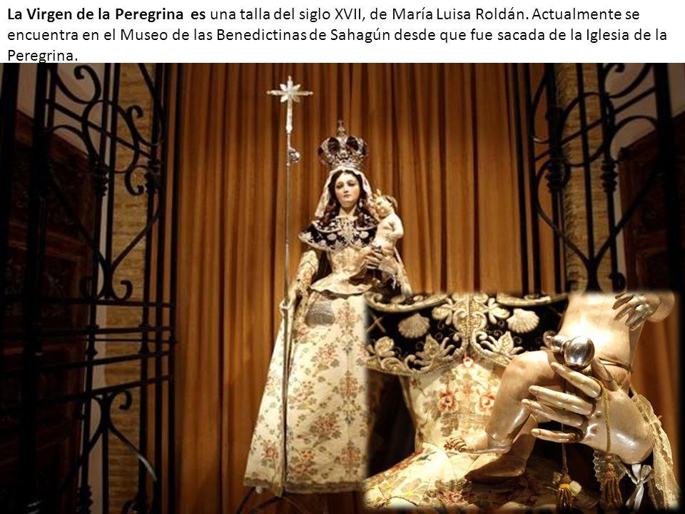 La Virgen de la Peregrina es una talla del siglo XVII, de María Luisa Roldán. Actualmente se encuentra en el Museo de las Benedictinas de Sahagún desd