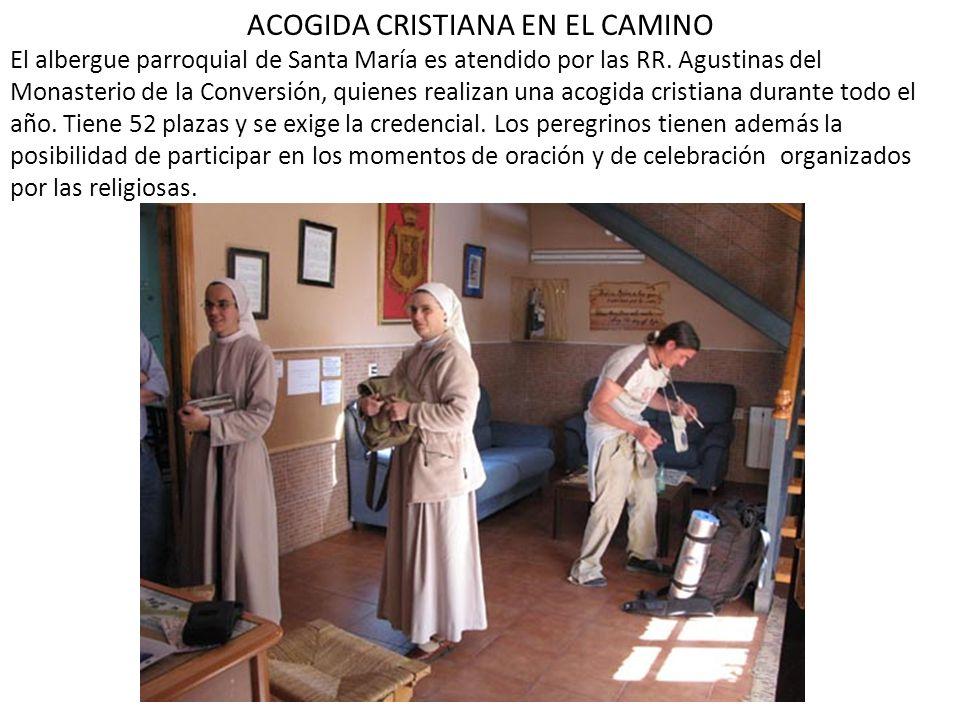 ACOGIDA CRISTIANA EN EL CAMINO El albergue parroquial de Santa María es atendido por las RR. Agustinas del Monasterio de la Conversión, quienes realiz