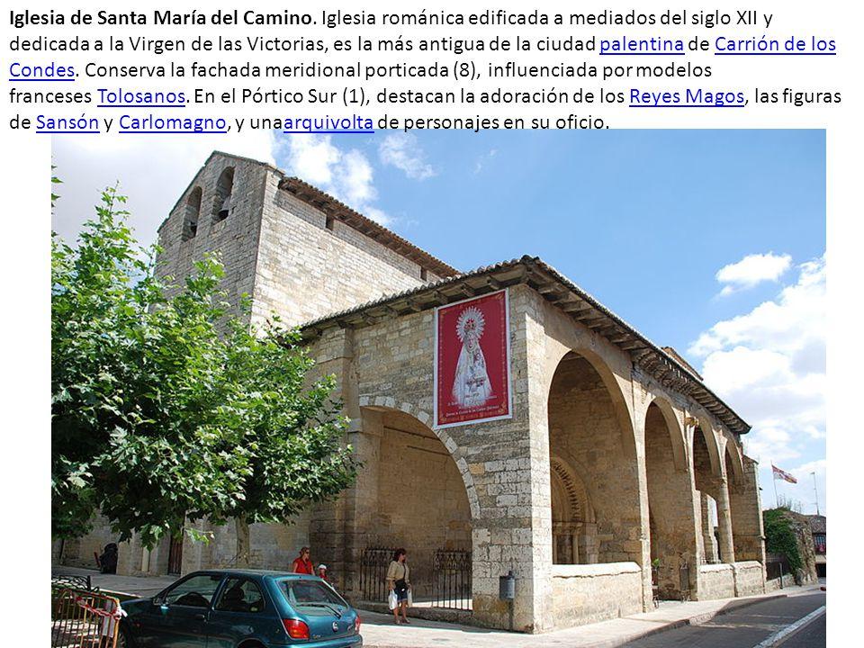 Iglesia de Santa María del Camino. Iglesia románica edificada a mediados del siglo XII y dedicada a la Virgen de las Victorias, es la más antigua de l