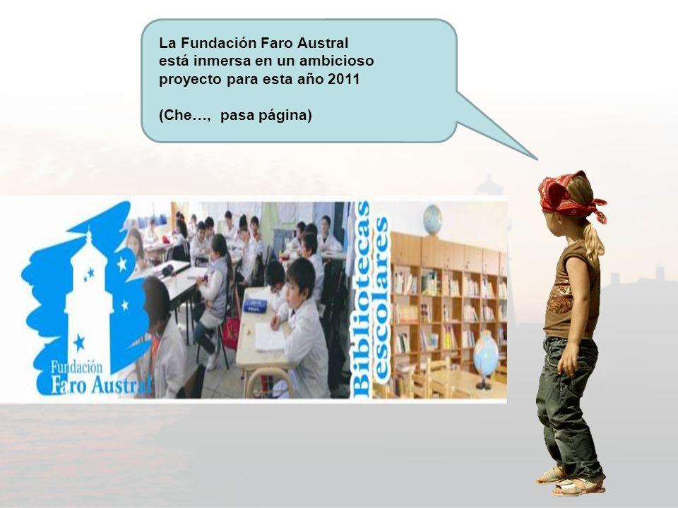 La Fundación Faro Austral está inmersa en un ambicioso proyecto para esta año 2011 (Che…, pasa página)