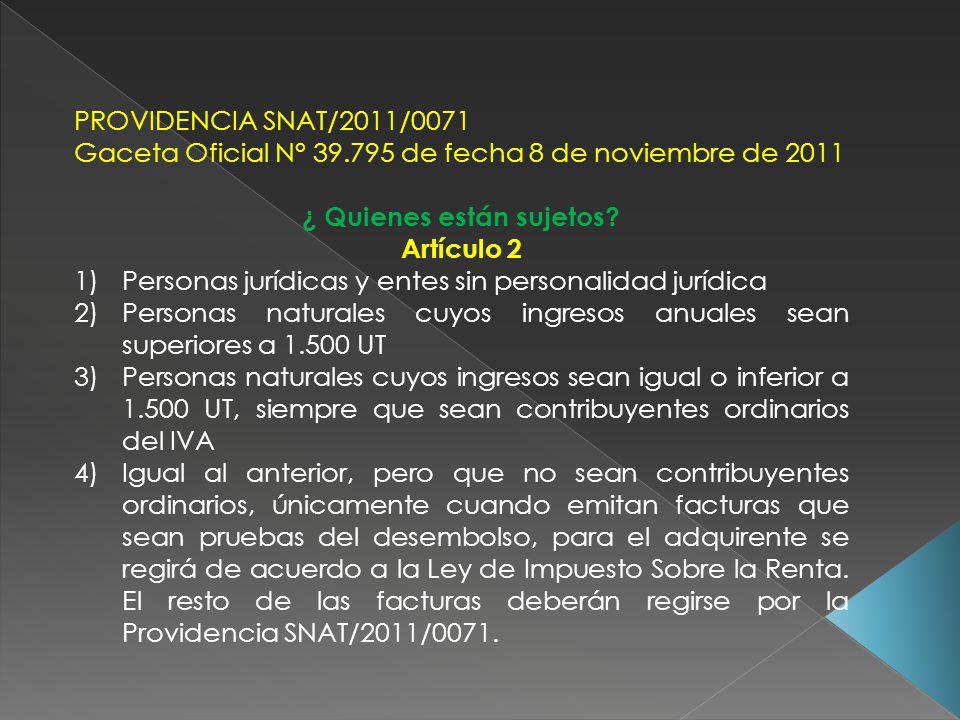 PROVIDENCIA SNAT/2011/0071 Gaceta Oficial N° 39.795 de fecha 8 de noviembre de 2011 ¿ Quienes están sujetos? Artículo 2 1)Personas jurídicas y entes s