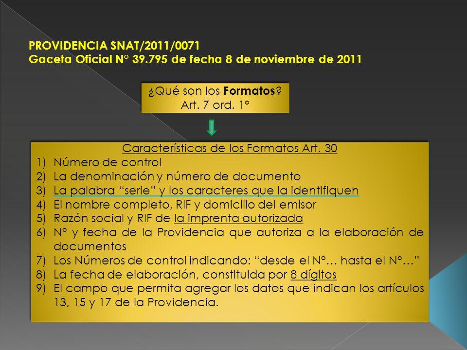 PROVIDENCIA SNAT/2011/0071 Gaceta Oficial N° 39.795 de fecha 8 de noviembre de 2011 ¿Qué son los Formatos ? Art. 7 ord. 1° ¿Qué son los Formatos ? Art