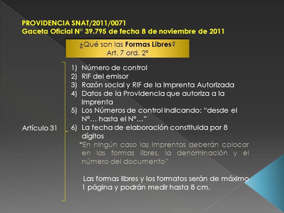 PROVIDENCIA SNAT/2011/0071 Gaceta Oficial N° 39.795 de fecha 8 de noviembre de 2011 ¿Qué son las Formas Libres ? Art. 7 ord. 2° ¿Qué son las Formas Li