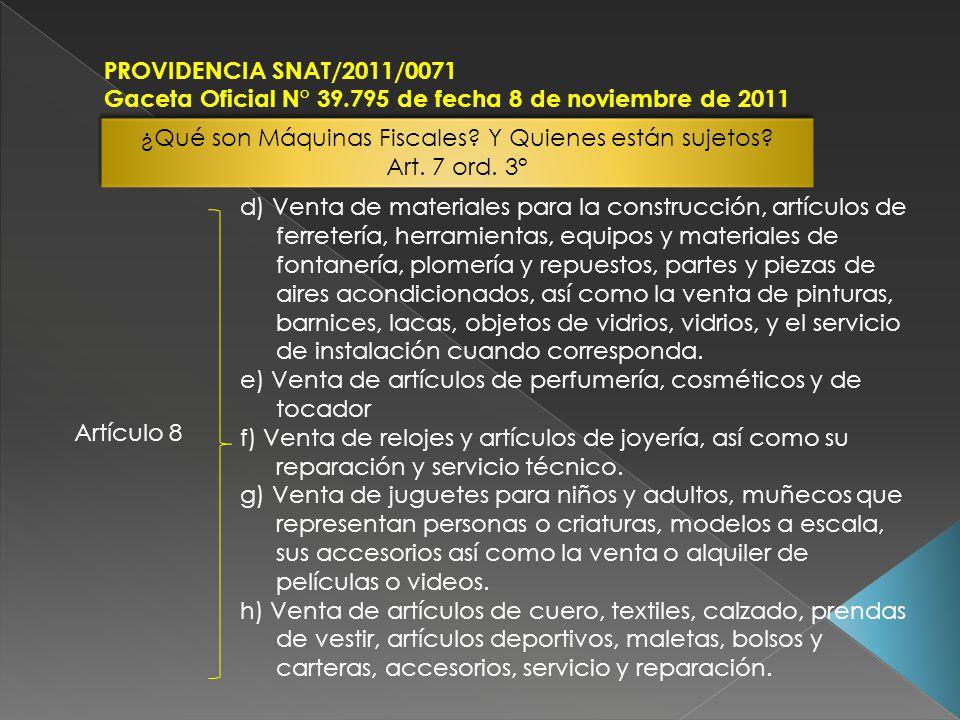 PROVIDENCIA SNAT/2011/0071 Gaceta Oficial N° 39.795 de fecha 8 de noviembre de 2011 Artículo 8 d) Venta de materiales para la construcción, artículos