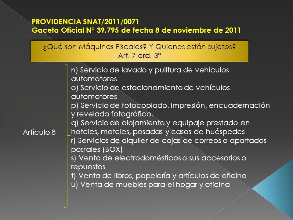 PROVIDENCIA SNAT/2011/0071 Gaceta Oficial N° 39.795 de fecha 8 de noviembre de 2011 Artículo 8 n) Servicio de lavado y pulitura de vehículos automotor