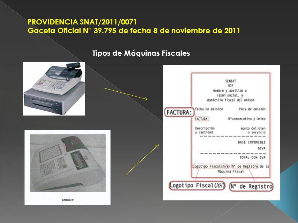 PROVIDENCIA SNAT/2011/0071 Gaceta Oficial N° 39.795 de fecha 8 de noviembre de 2011 Tipos de Máquinas Fiscales