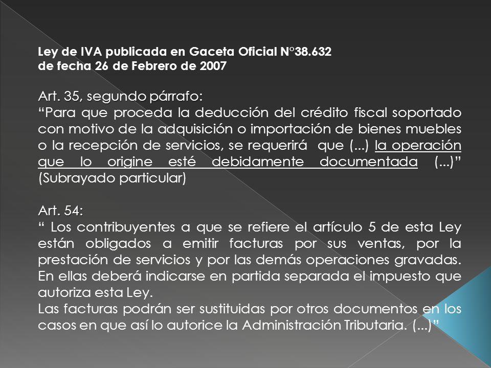 Ley de IVA publicada en Gaceta Oficial N°38.632 de fecha 26 de Febrero de 2007 Art. 35, segundo párrafo: Para que proceda la deducción del crédito fis