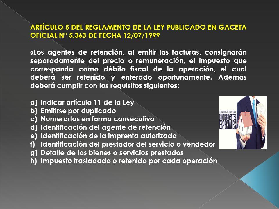 ARTÍCULO 5 DEL REGLAMENTO DE LA LEY PUBLICADO EN GACETA OFICIAL N° 5.363 DE FECHA 12/07/1999 «Los agentes de retención, al emitir las facturas, consig
