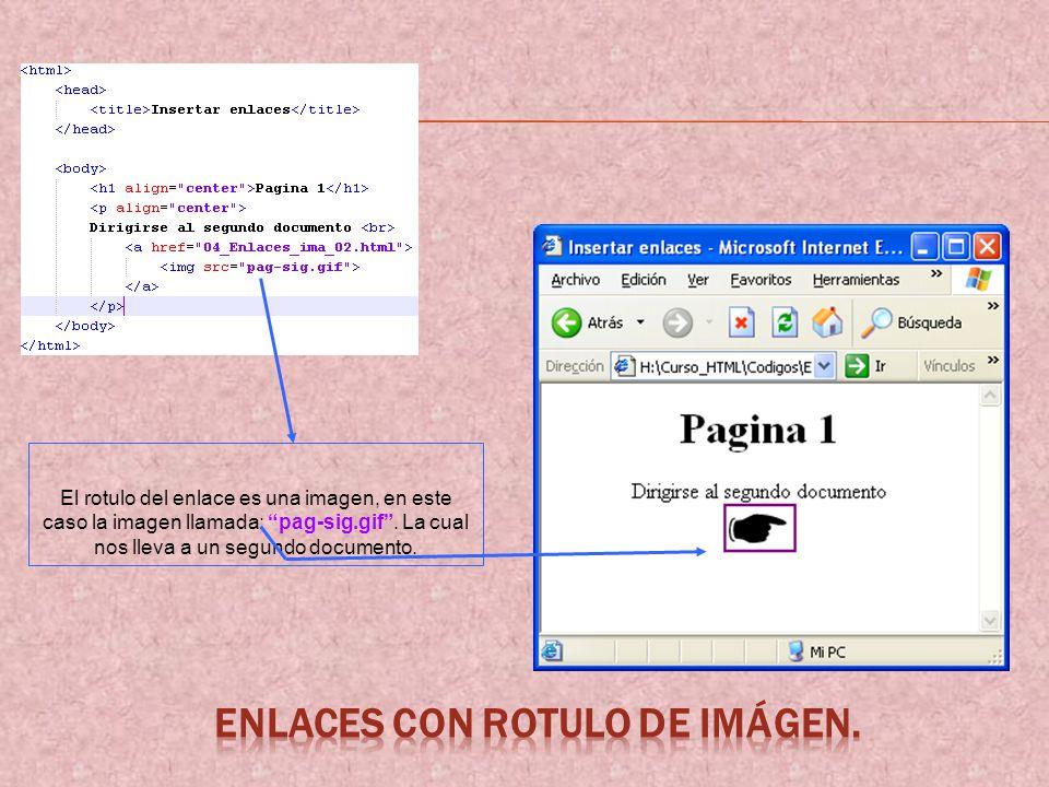 El rotulo del enlace es una imagen, en este caso la imagen llamada: pag-sig.gif. La cual nos lleva a un segundo documento.
