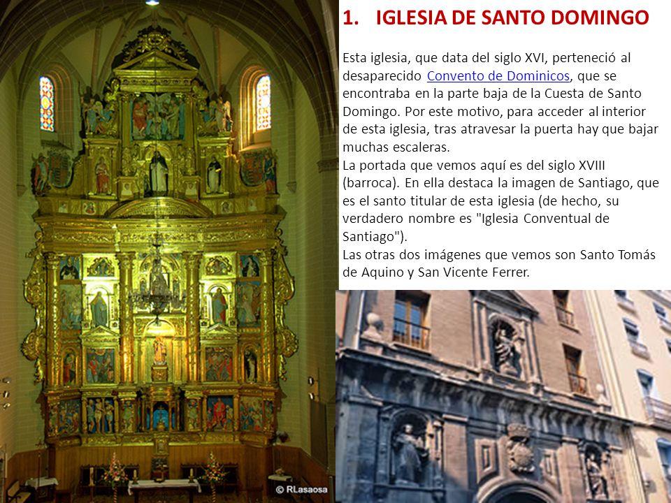 1.IGLESIA DE SANTO DOMINGO Esta iglesia, que data del siglo XVI, perteneció al desaparecido Convento de Dominicos, que se encontraba en la parte baja de la Cuesta de Santo Domingo.
