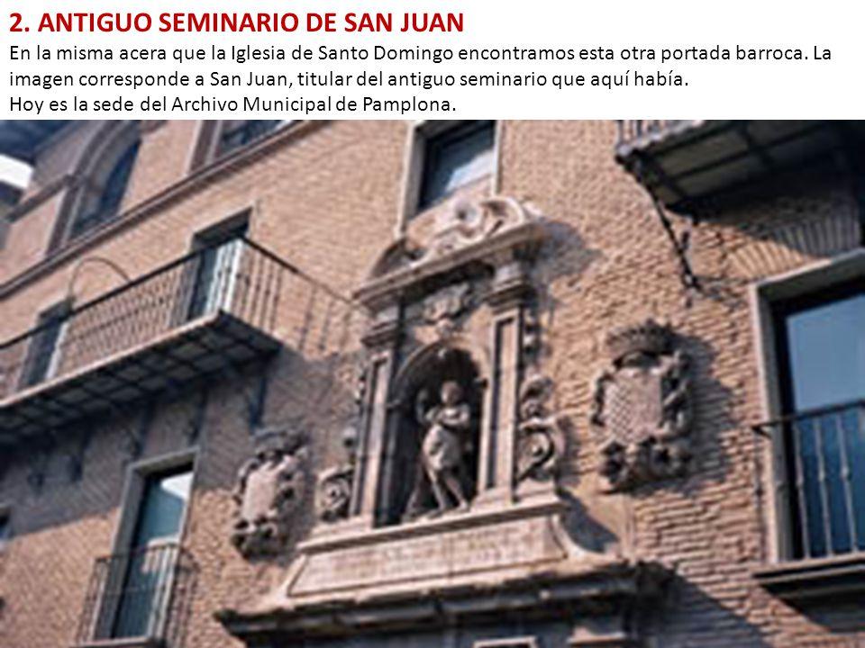 2. ANTIGUO SEMINARIO DE SAN JUAN En la misma acera que la Iglesia de Santo Domingo encontramos esta otra portada barroca. La imagen corresponde a San