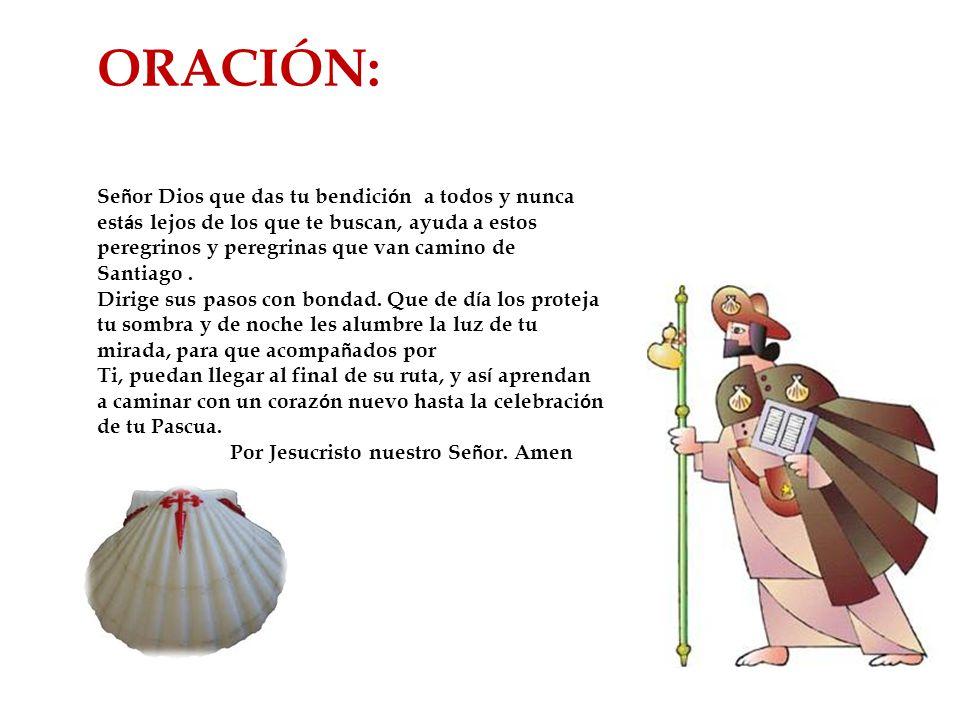 ORACIÓN: Se ñ or Dios que das tu bendici ó n a todos y nunca est á s lejos de los que te buscan, ayuda a estos peregrinos y peregrinas que van camino de Santiago.
