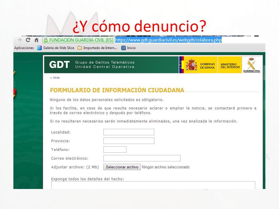 ¿Y cómo denuncio? Las páginas Web pueden ser denunciadas de manera anónima en distintos sitios web como: – http://www.policia.es/colabora.php http://w