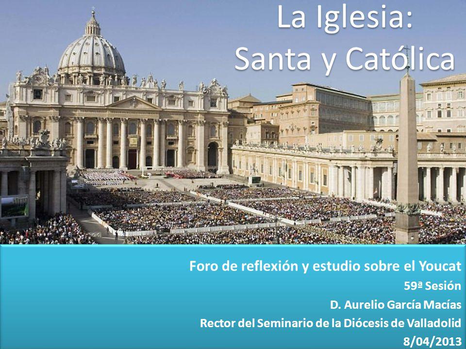 La Iglesia: Santa y Católica Foro de reflexión y estudio sobre el Youcat 59ª Sesión D.