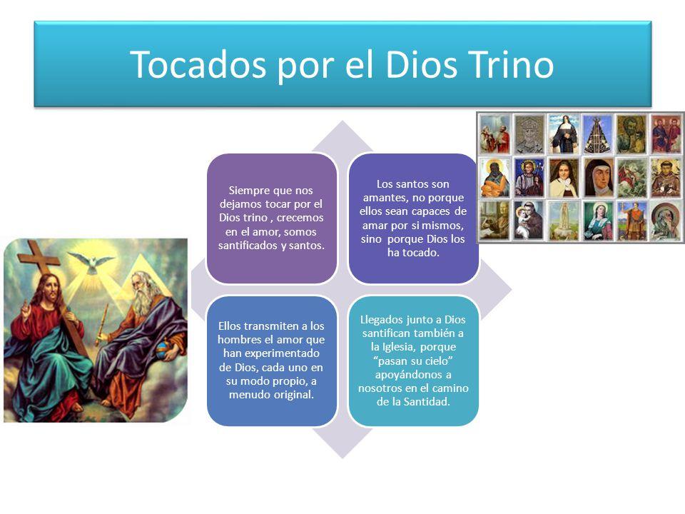 Tocados por el Dios Trino Siempre que nos dejamos tocar por el Dios trino, crecemos en el amor, somos santificados y santos.