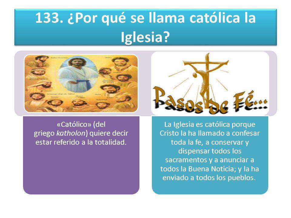 133.¿Por qué se llama católica la Iglesia.