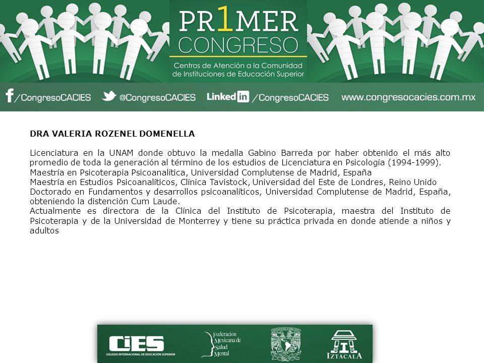DRA VALERIA ROZENEL DOMENELLA Licenciatura en la UNAM donde obtuvo la medalla Gabino Barreda por haber obtenido el más alto promedio de toda la genera