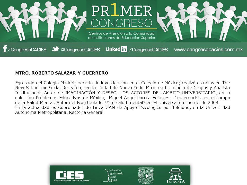 MTRO. ROBERTO SALAZAR Y GUERRERO Egresado del Colegio Madrid; becario de investigación en el Colegio de México; realizó estudios en The New School for