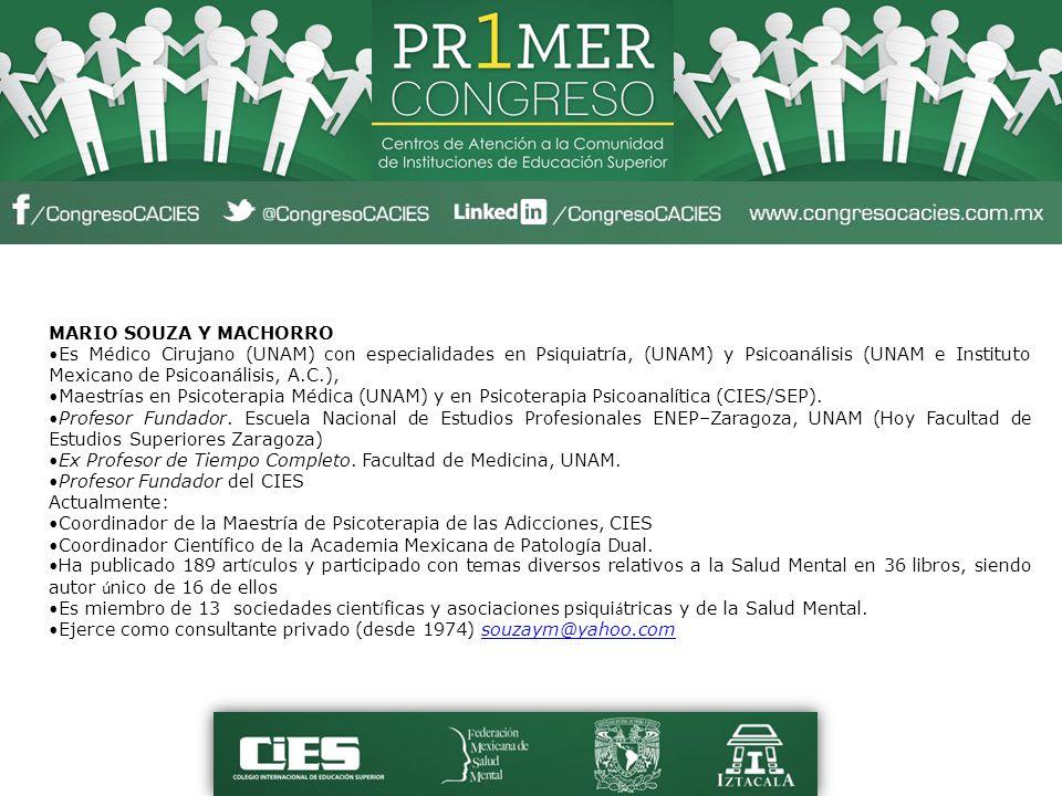MARIO SOUZA Y MACHORRO Es Médico Cirujano (UNAM) con especialidades en Psiquiatría, (UNAM) y Psicoanálisis (UNAM e Instituto Mexicano de Psicoanálisis