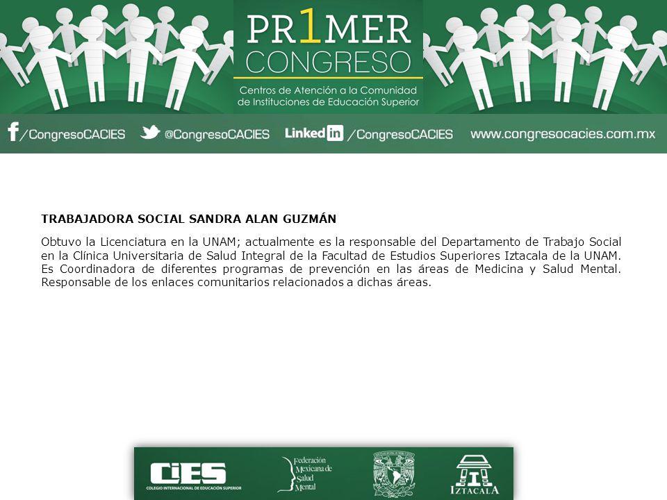 TRABAJADORA SOCIAL SANDRA ALAN GUZMÁN Obtuvo la Licenciatura en la UNAM; actualmente es la responsable del Departamento de Trabajo Social en la Clínic