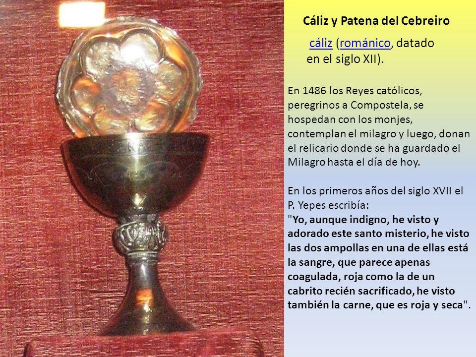 cáliz (románico, datado en el siglo XII).cálizrománico Cáliz y Patena del Cebreiro En 1486 los Reyes católicos, peregrinos a Compostela, se hospedan c