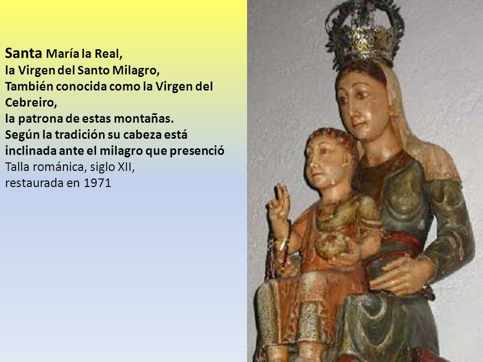Santa María la Real, la Virgen del Santo Milagro, También conocida como la Virgen del Cebreiro, la patrona de estas montañas. Según la tradición su ca