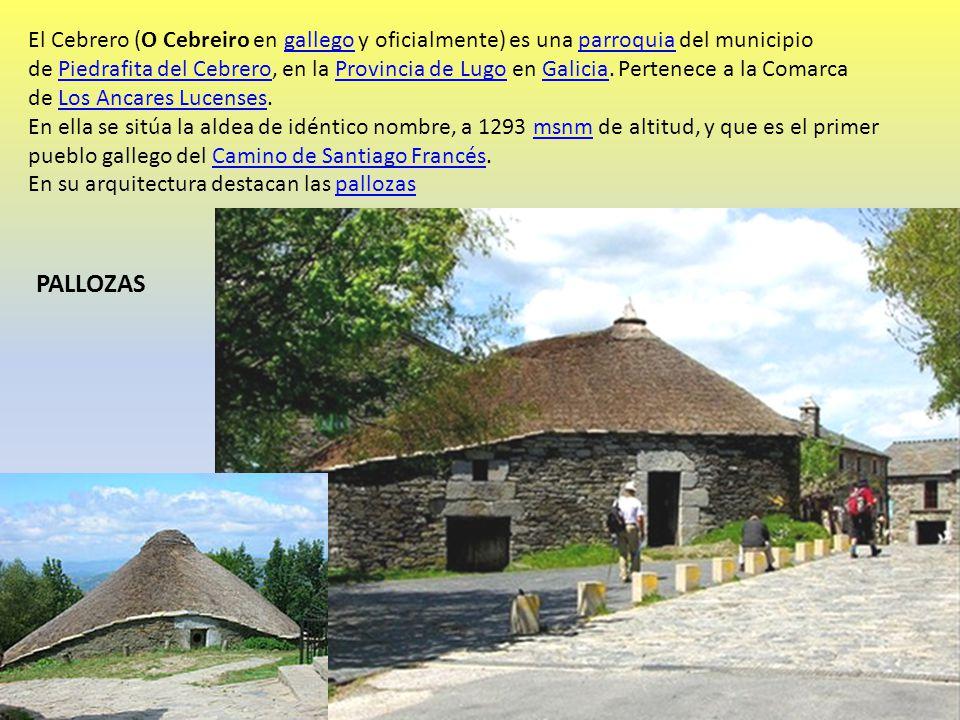 El Cebrero (O Cebreiro en gallego y oficialmente) es una parroquia del municipio de Piedrafita del Cebrero, en la Provincia de Lugo en Galicia. Perten