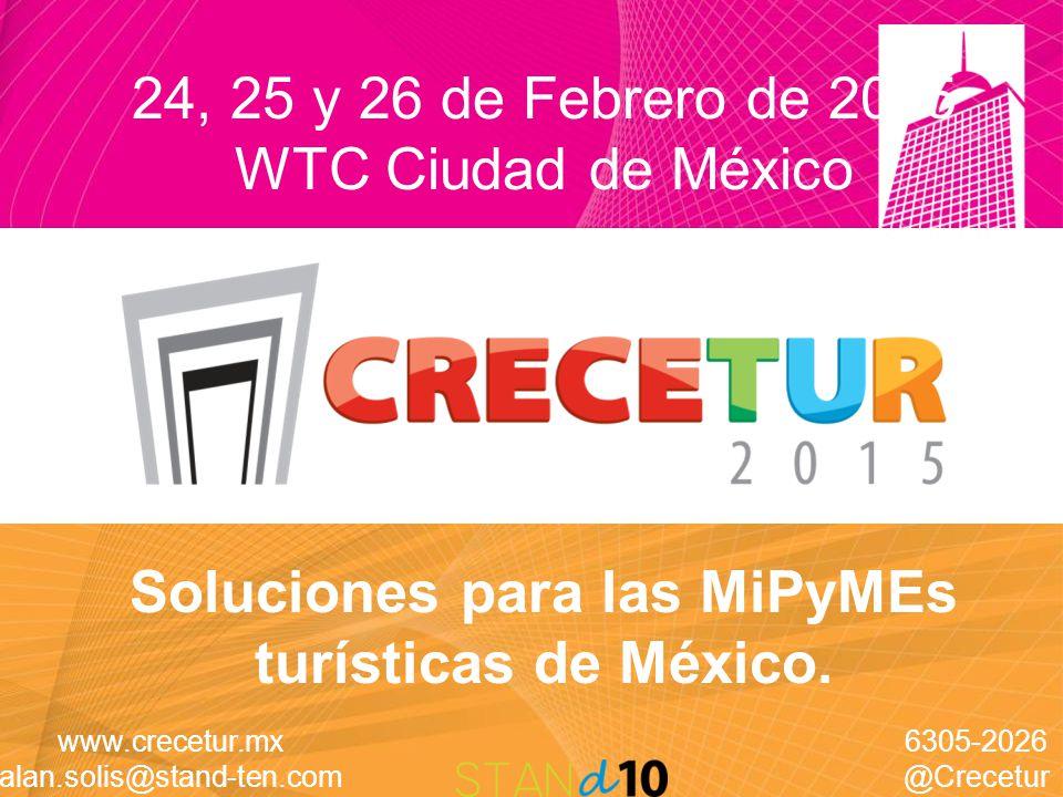 Soluciones para las MiPyMEs turísticas de México. 24, 25 y 26 de Febrero de 2015 WTC Ciudad de México www.crecetur.mx alan.solis@stand-ten.com 6305-20
