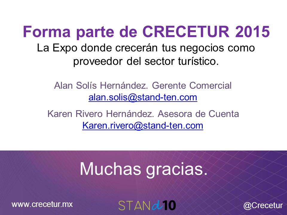 Forma parte de CRECETUR 2015 La Expo donde crecerán tus negocios como proveedor del sector turístico. Muchas gracias. www.crecetur.mx @Crecetur Alan S