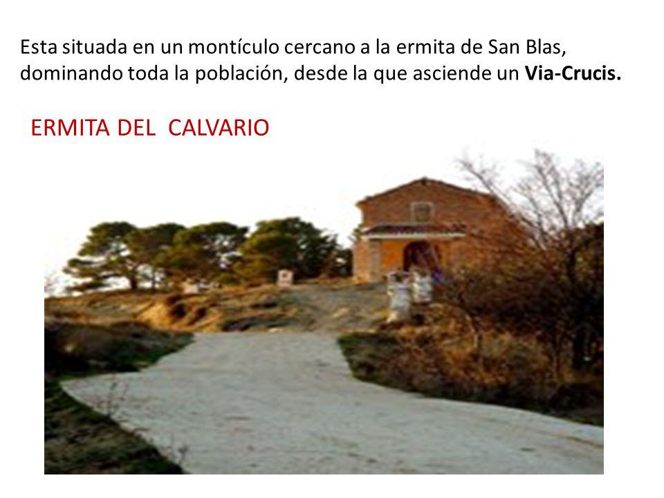 Esta situada en un montículo cercano a la ermita de San Blas, dominando toda la población, desde la que asciende un Via-Crucis. ERMITA DEL CALVARIO
