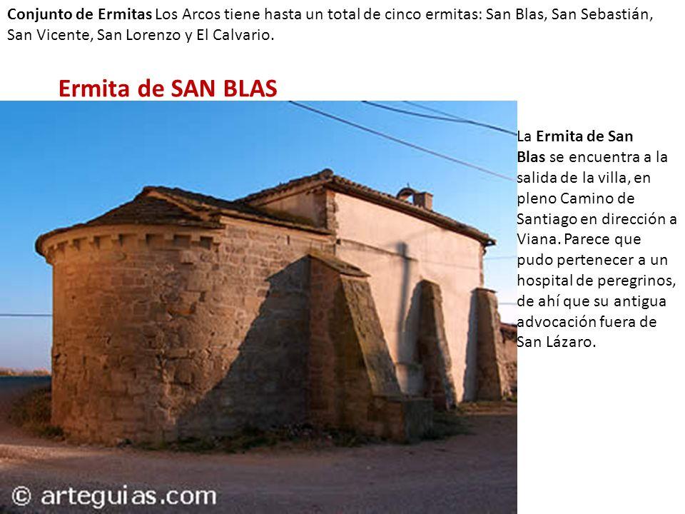 Conjunto de Ermitas Los Arcos tiene hasta un total de cinco ermitas: San Blas, San Sebastián, San Vicente, San Lorenzo y El Calvario. La Ermita de San