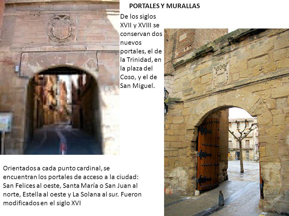 PORTALES Y MURALLAS Orientados a cada punto cardinal, se encuentran los portales de acceso a la ciudad: San Felices al oeste, Santa María o San Juan al norte, Estella al oeste y La Solana al sur.