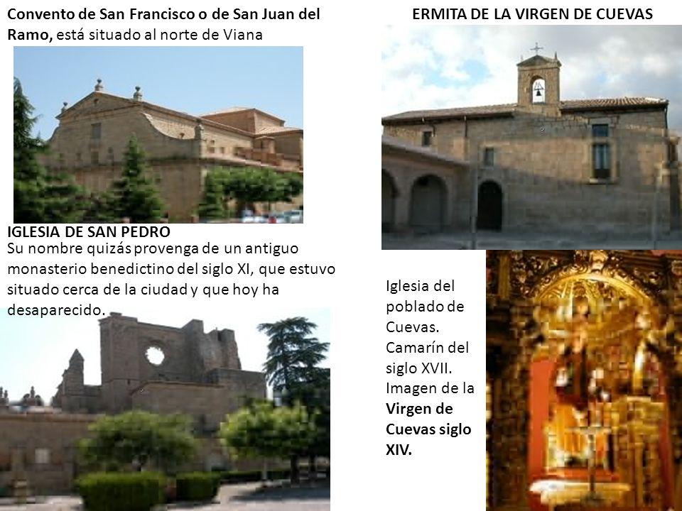 Convento de San Francisco o de San Juan del Ramo, está situado al norte de Viana ERMITA DE LA VIRGEN DE CUEVAS Iglesia del poblado de Cuevas. Camarín