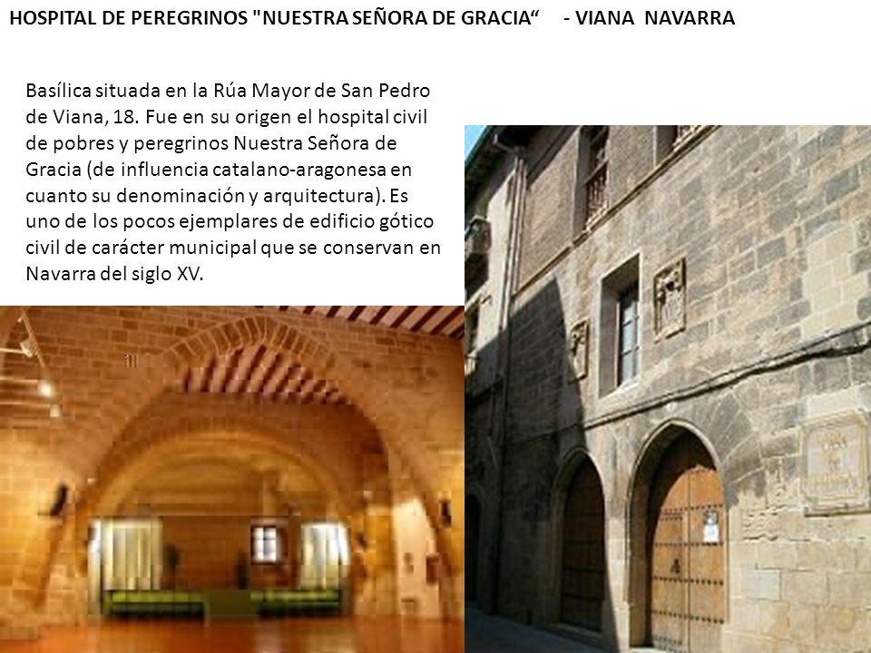 HOSPITAL DE PEREGRINOS NUESTRA SEÑORA DE GRACIA - VIANA NAVARRA Basílica situada en la Rúa Mayor de San Pedro de Viana, 18.