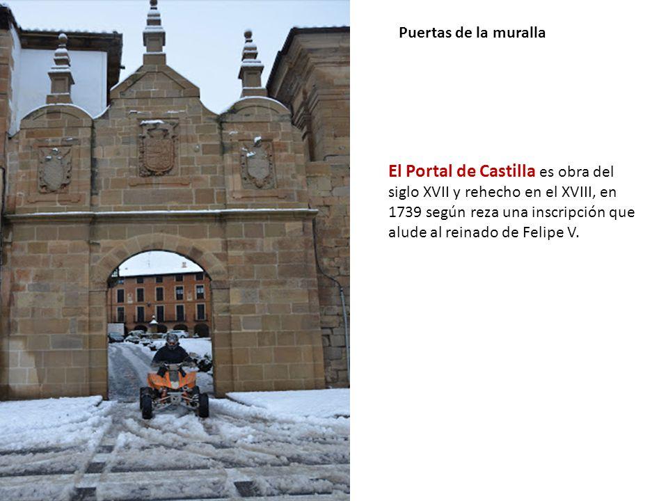 Puertas de la muralla El Portal de Castilla es obra del siglo XVII y rehecho en el XVIII, en 1739 según reza una inscripción que alude al reinado de Felipe V.