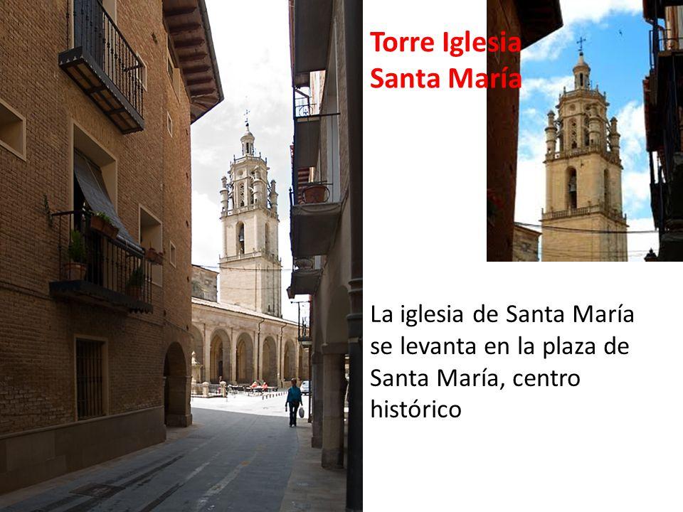 Torre Iglesia Santa María La iglesia de Santa María se levanta en la plaza de Santa María, centro histórico